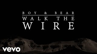 Boy & Bear - Walk The Wire