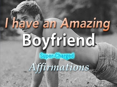 I Have An Amazing Boyfriend - Attract A GREAT Boyfriend - Super Charged Affirmations
