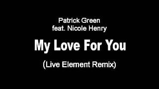 Patrick Green feat. Nicole Henry - My Love For You (Live Element Remix)