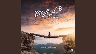 Dont Leave Me (Cityflash Remix)