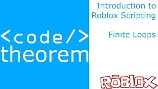 Finite Loops - Introduction to Roblox Scripting - Part 13