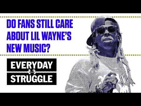 Do Fans Still Care About Lil Wayne's New Music?   Everyday Struggle