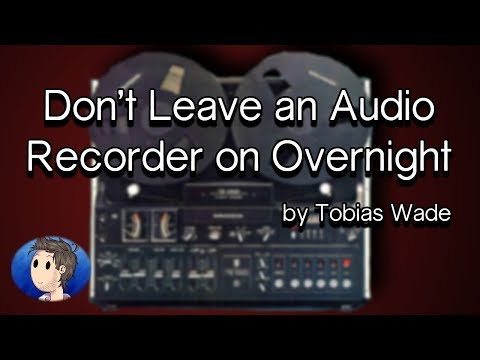 Don't Leave an Audio Recorder on Overnight