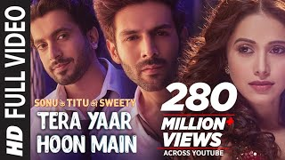 full video tera yaar hoon main sonu ke titu ki sweety arijit singh rochak kohli song 2018