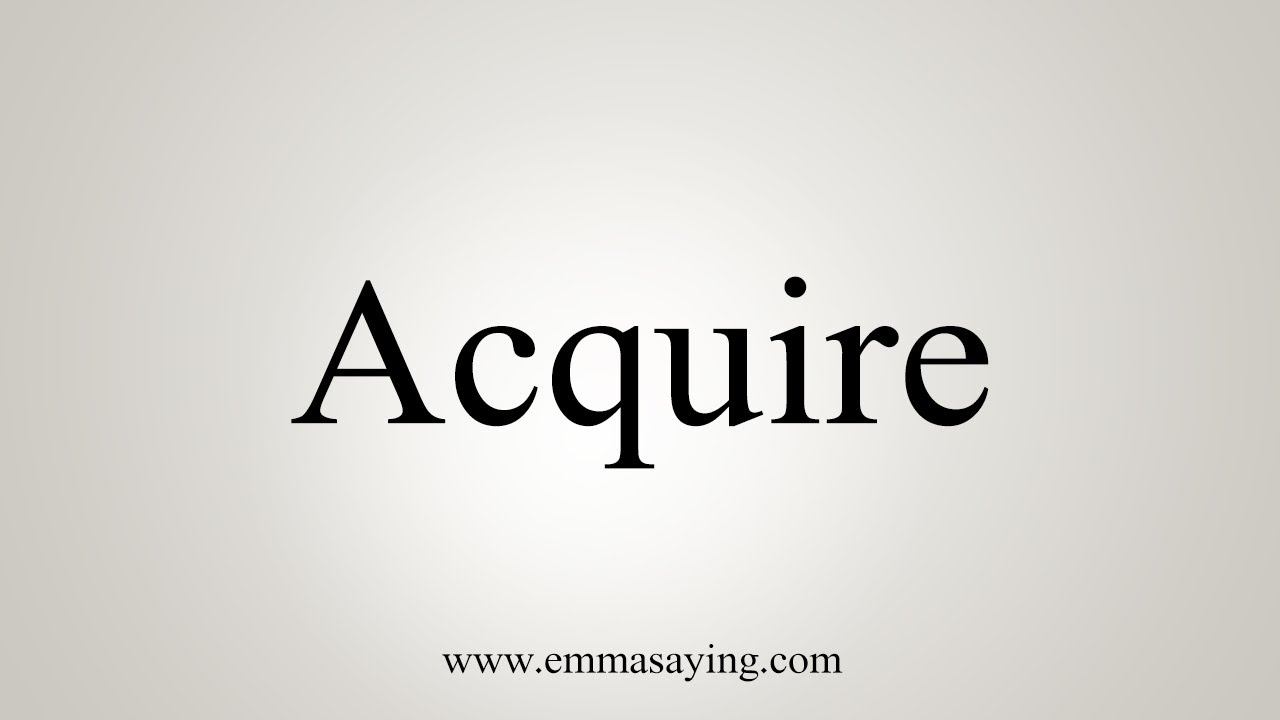 How To Say Acquire