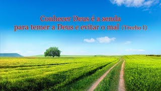"Palavra de Deus ""Conhecer Deus é a senda para temer a Deus e evitar o mal"" (Trecho 1)"