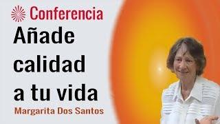 Añade calidad a tu vida. Conferencia de Margarita Dos Santos. Brahma Kumaris
