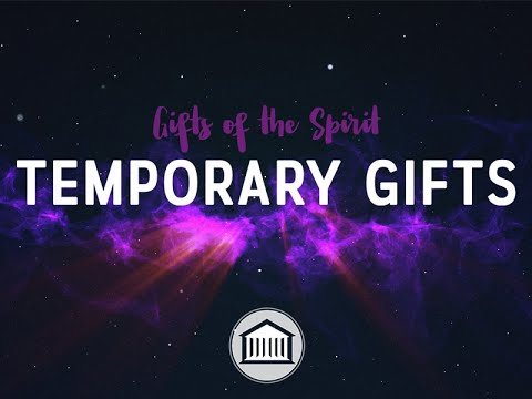 Spiritual Gifts - Temporary Gifts