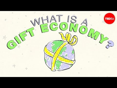 What is a gift economy? - Alex Gendler