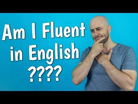 Am I FLUENT in ENGLISH? | Some Thoughts on Reaching Fluency