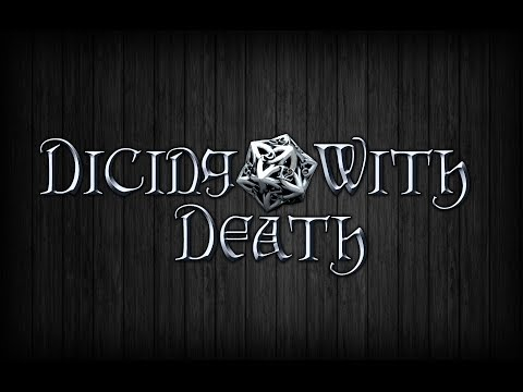 Dicing with Death: 002 Part 4