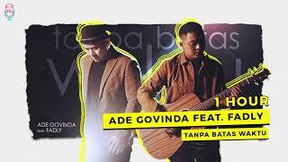 Download Ade Govinda feat. Fadly - Tanpa Batas Waktu ( 1 hour )