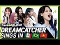 K-POP STARS sing in SPN/POR/VIET 🎤| DREAMCATCHER | TRANSONGLATION