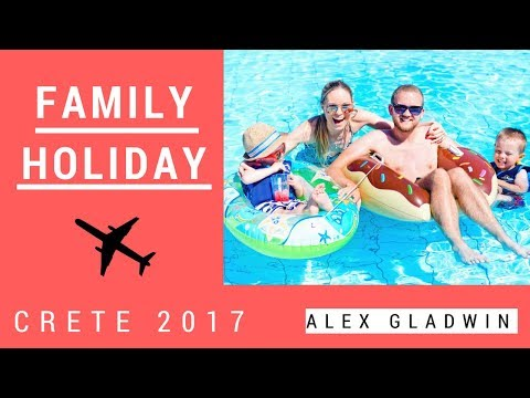 OUR FAMILY HOLIDAY – CRETE 2017 | FAMILY TRAVEL VLOG | Alex Gladwin