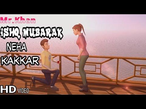 ISHQ MUBARAK(neha Kakkar) Animated
