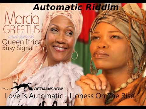 Marcia griffihs ft Queen ifrica and Busy signal; Love Is Automatic-Lioness On The Rise.mp4