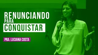 Pra  Luciana Costa -   Renunciando para conquistar
