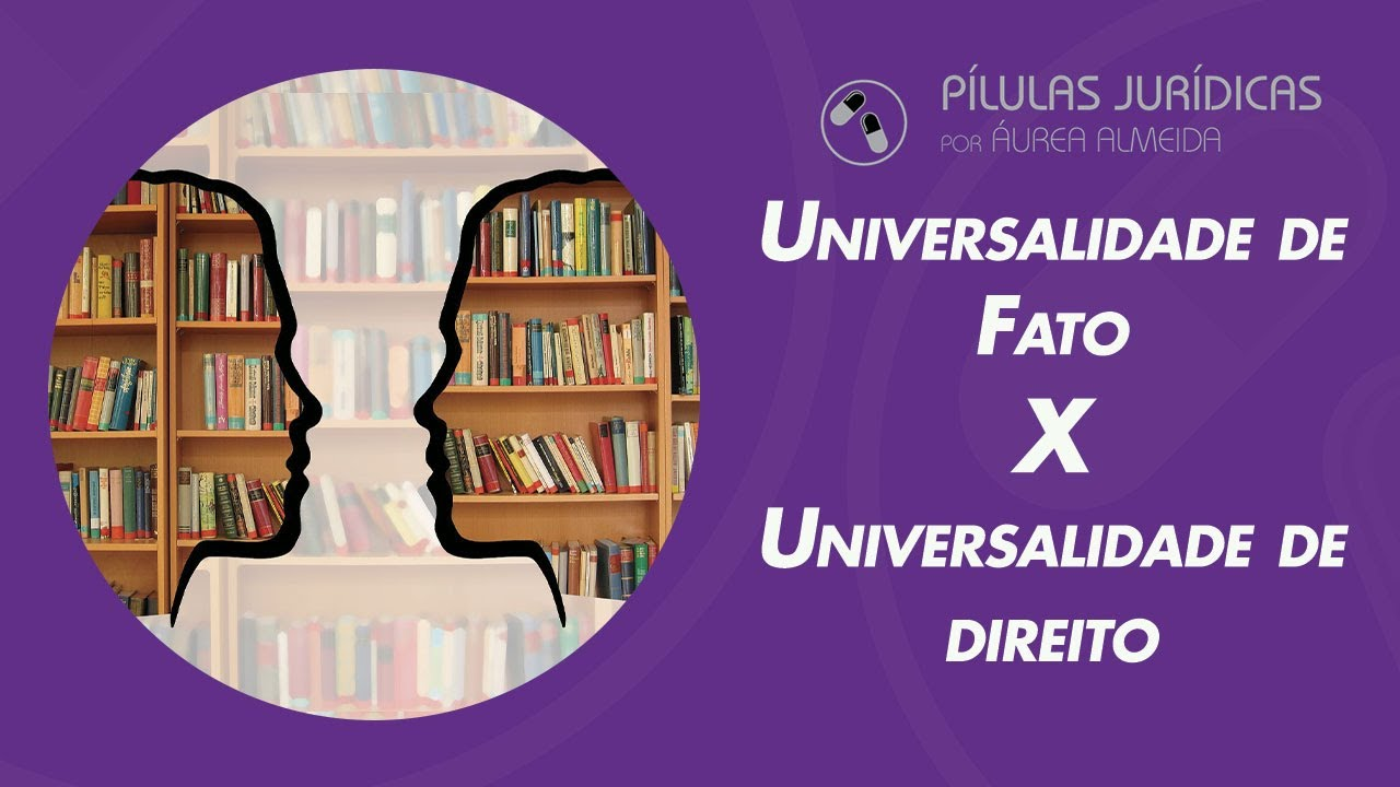 Universalidade de fato X Universalidade de direito