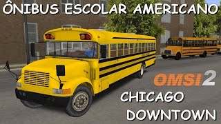 OMSI 2 - Ônibus Escolar em Chicago Downtown (+MOD Download)