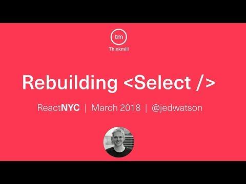 Rebuilding react-select - Jed Watson @ ReactNYC - YouTube