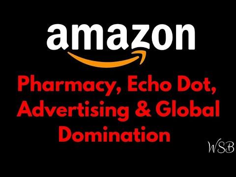 Amazon - Pharmacy, Echo Dot, Advertising & Global Domination