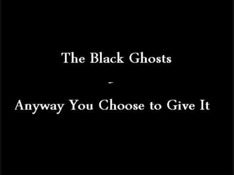 The Black Ghosts Anyway You Choose to Give It