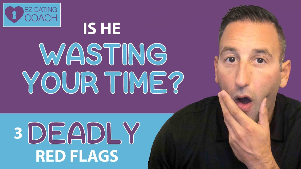 Is He Wasting Your Time? 3 Deadly Red Flags