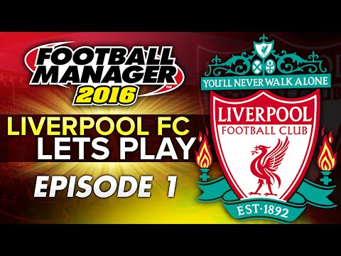 Liverpool FC - Episode 1 | Football Manager 2016 Let's Play