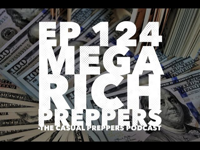 Mega Rich Preppers - Ep 124