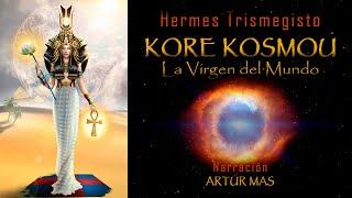 Hermes Trismegisto - Kore Kosmou (La Virgen del Mundo) [Audiolibro Completo en Español, voz Humana]