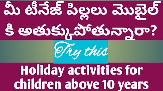 How to keep teenagers away from mobile/how to engage children in holidays/holiday activities