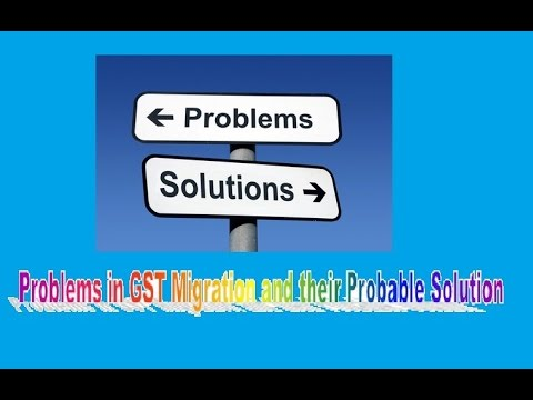 Problems in GST Migration and their Probable Solutions
