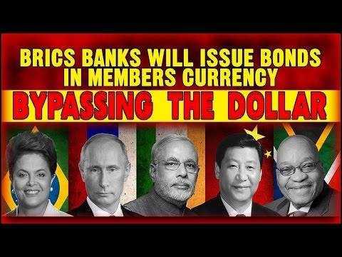 BRICS Banks Will Issue Bonds In Members Currency Bypassing The Dollar (NEW)