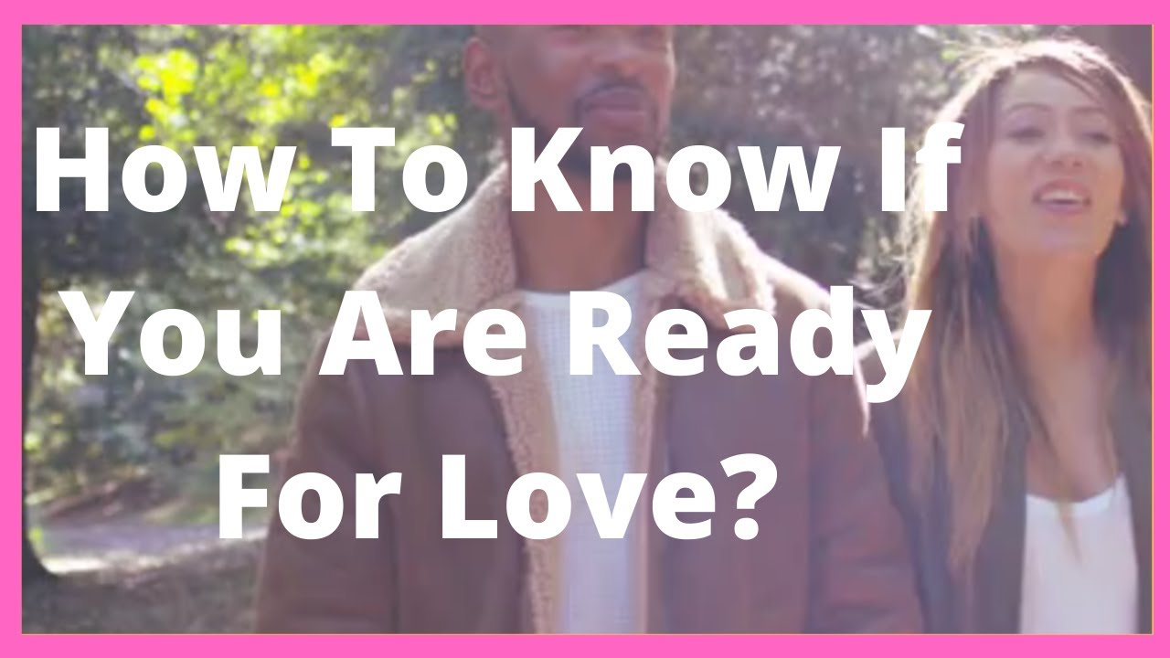 How To Know If You Are Ready For Love