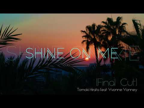 Tomoki Hirata feat Yvonne Yanney - Shine On Me ( Final Cut )