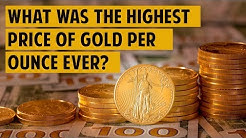 What Was the Highest Price of Gold Per Ounce Ever?