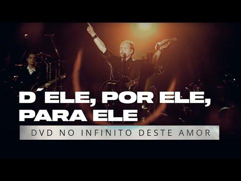 D´Ele, por Ele, e para Ele - David Quinlan - DVD No Infinito Deste Amor