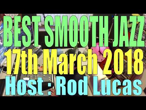 BEST SMOOTH JAZZ TV SHOW 17th March 2018 Host Rod Lucas