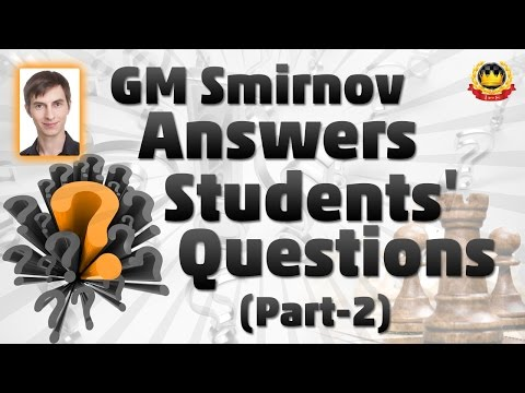 GM Smirnov Answers Students' Questions (PART-2)