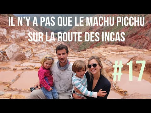 #17 // Il n'y a PAS que le MACHU PICCHU // Sur la ROUTE des INCAS // Raised on the Road