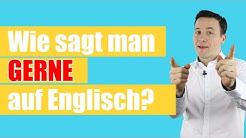 """Wie sagt man auf Englisch """"GERNE""""?/ How do you say """"gerne"""" in English."""