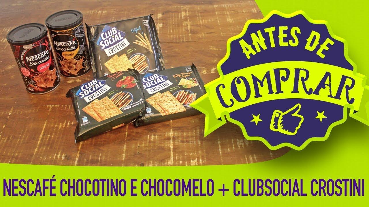 Antes de Comprar #47 Nescafé Chocotino e Chocomelo + Club Social Crostini