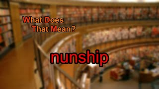 What does nunship mean?