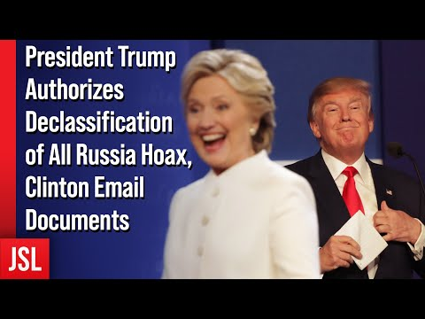 President Trump Authorizes Declassification of All Russia Hoax, Clinton Email Documents