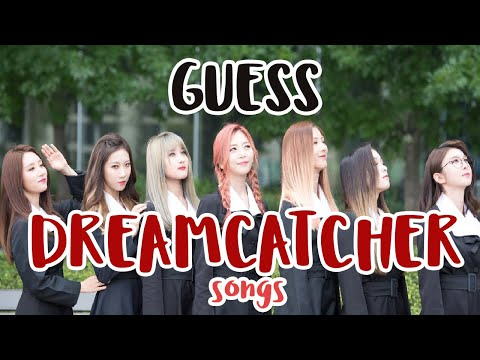 GUESS DREAMCATCHER SONG BY IT'S LAST FIVE SECONDS || #Dreamcatcher2ndAnniversary