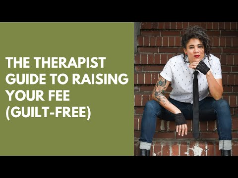 The Therapist Guide to Raising Your Fee (Guilt-Free)