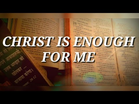 CHRIST IS ENOUGH FOR ME | LYRIC VIDEO | PRAISE AND WORSHIP