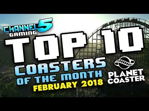 TOP 10 COASTERS!: February 2018 #PlanetCoaster