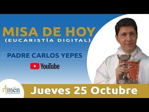 Octubre Misa de Hoy (Eucaristía Digital) Jueves 25 Octubre 2018 - Padre Carlos Yepes