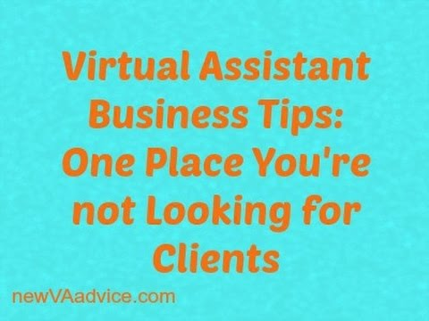 Virtual Assistant Business Tips: One Place You're Not Looking for Clients